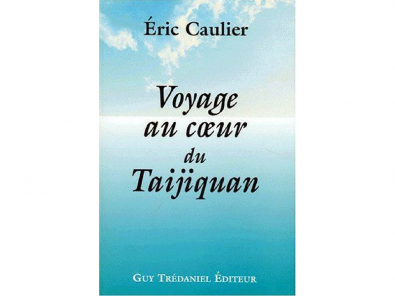 Voyage au coeur du tai chi Eric Caulier
