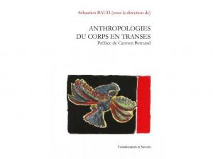 Anthropologies du corps en transes Sebastien Baud
